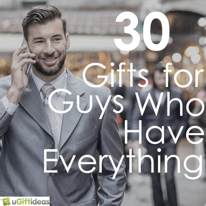 30 Gift Ideas for Guys Who Have Everything